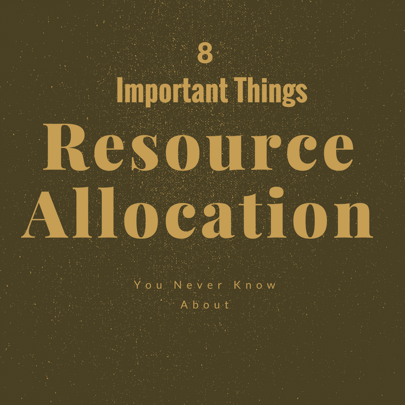 8 important things you never knew about resource allocation