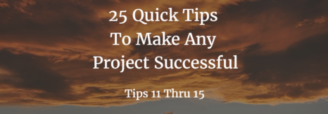 Part 3 – 25 Tips to Make Any Project a Success (Tips 11-15)