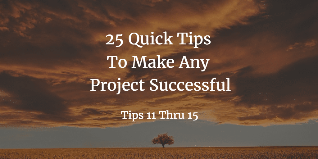 Part 3 25 quick tips to make any project successful