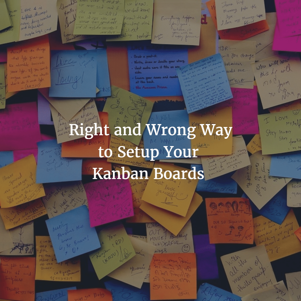 Right and Wrong Way to Setup Your Kanban Board