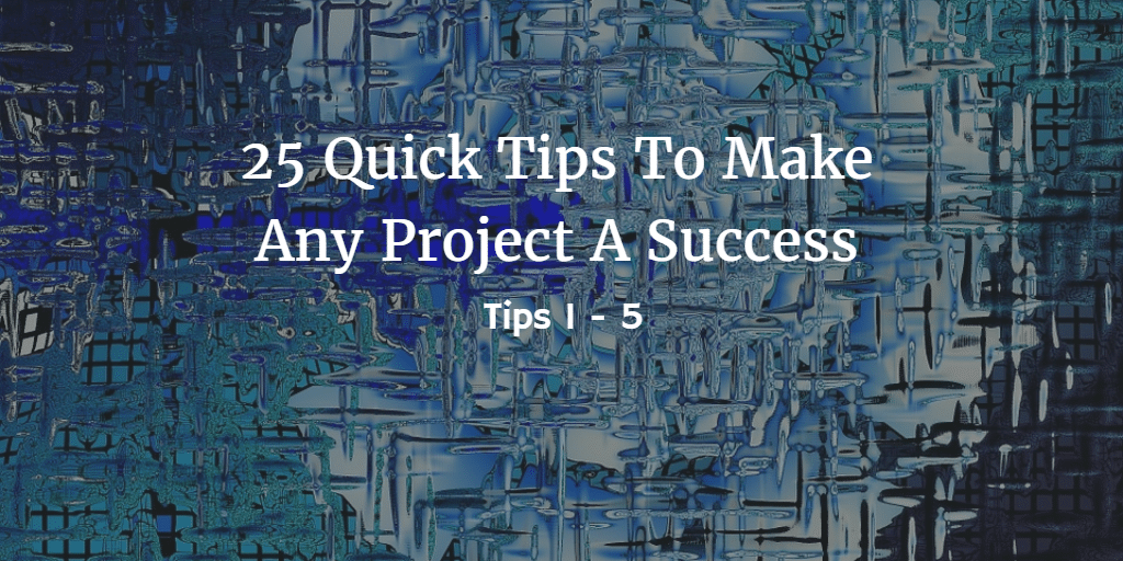 25 Quick Tips for Project Success