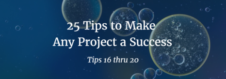 Part 4 – 25 Tips to Make Any Project a Success (Tips 16-20)