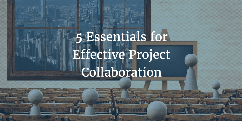 5 Essentials for Effective Project Collaboration