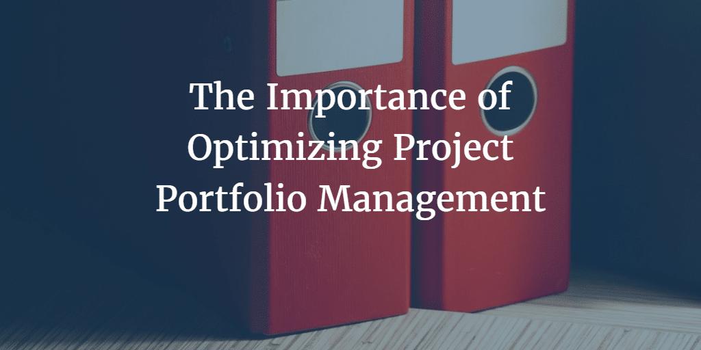 The Importance of Optimizing Project Portfolio Management