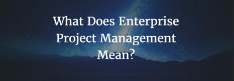 What Does Enterprise Project Management Mean?