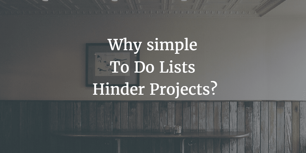 Why simple To Do Lists can Hinder Projects