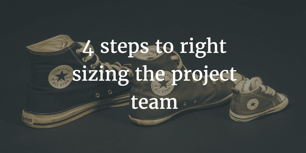 4 steps to right sizing the project team