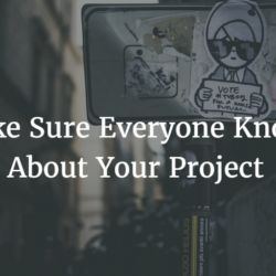 Make Sure Everyone Knows About Your Project