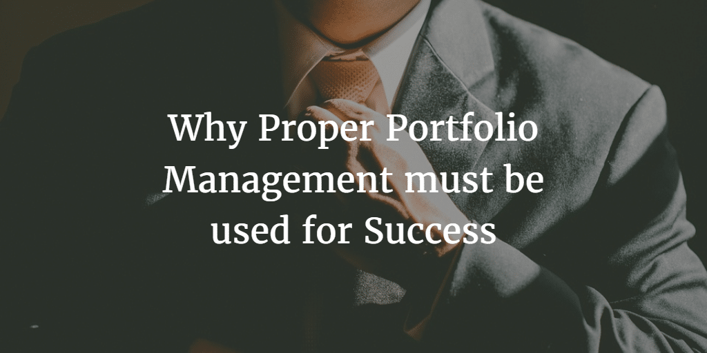 Why Proper Portfolio Management must be used for Success