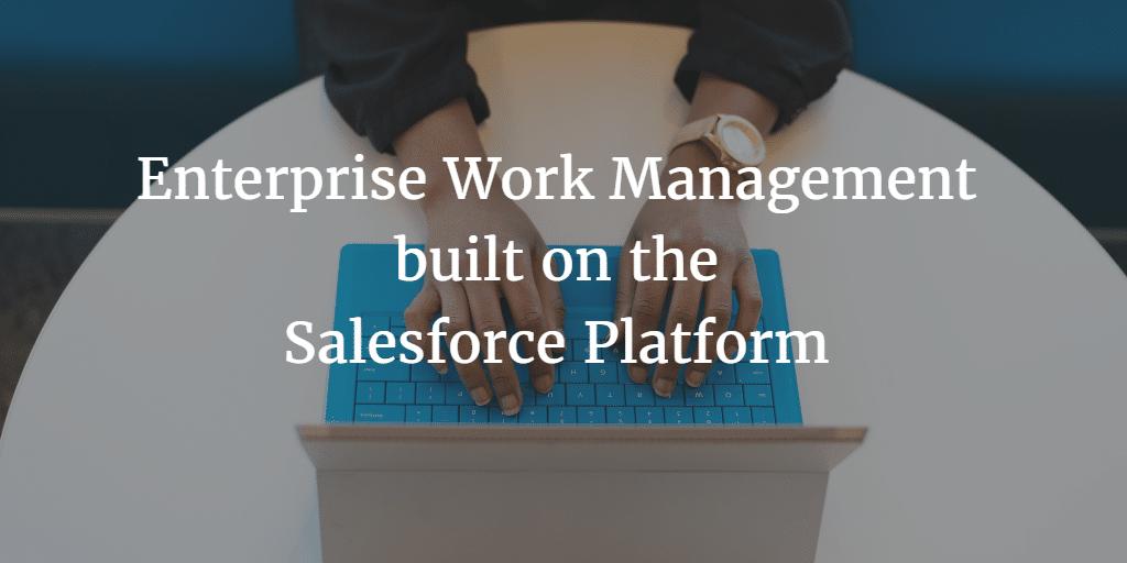 Enterprise Work Management built on the Salesforce Platform
