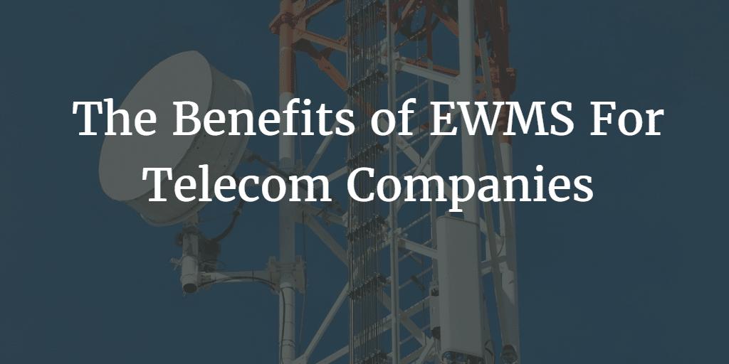 The Benefits of EWMS For Telecom Companies