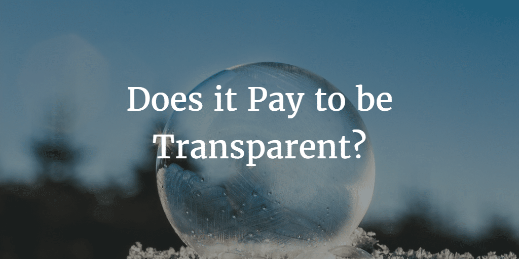 Does it Pay to be Transparent