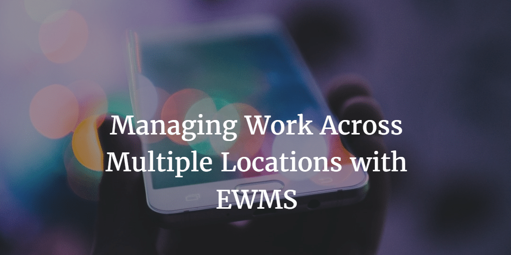 Managing Work Across Multiple Locations with EWMS
