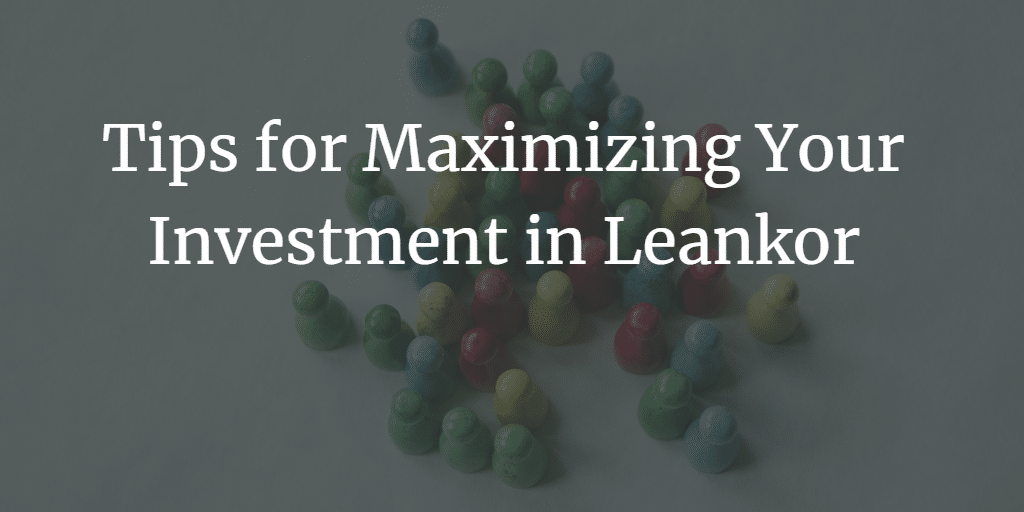 Tips for Maximizing Your Investment in Leankor