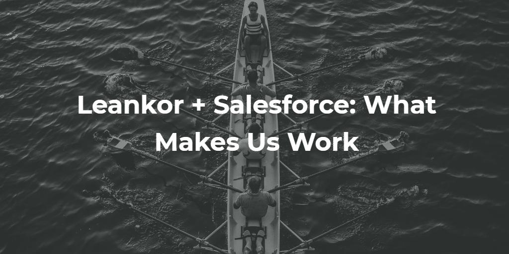 Leankor + Salesforce What Makes Us Work